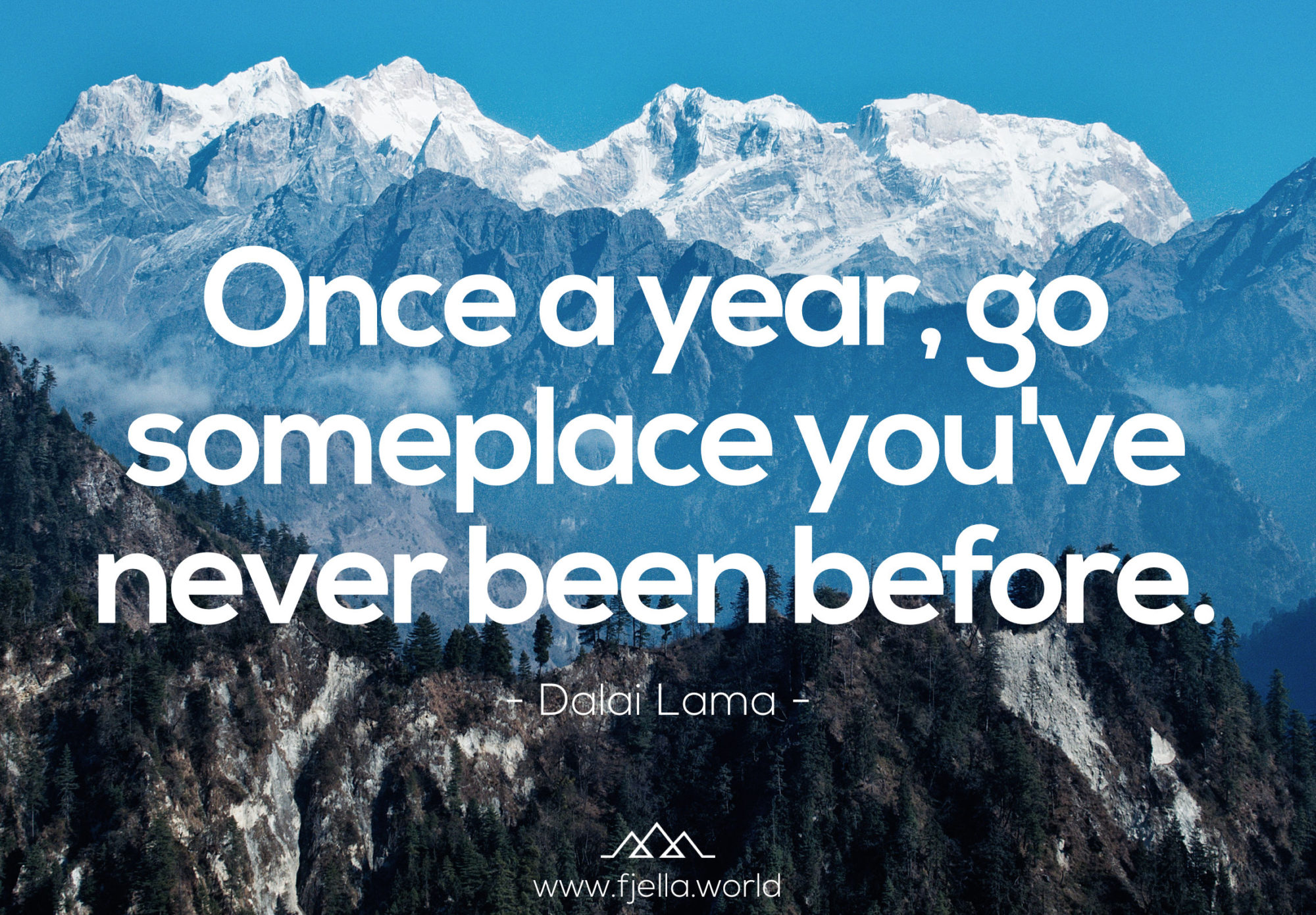 Wandersprüche: Once a year go someplace you've never been before