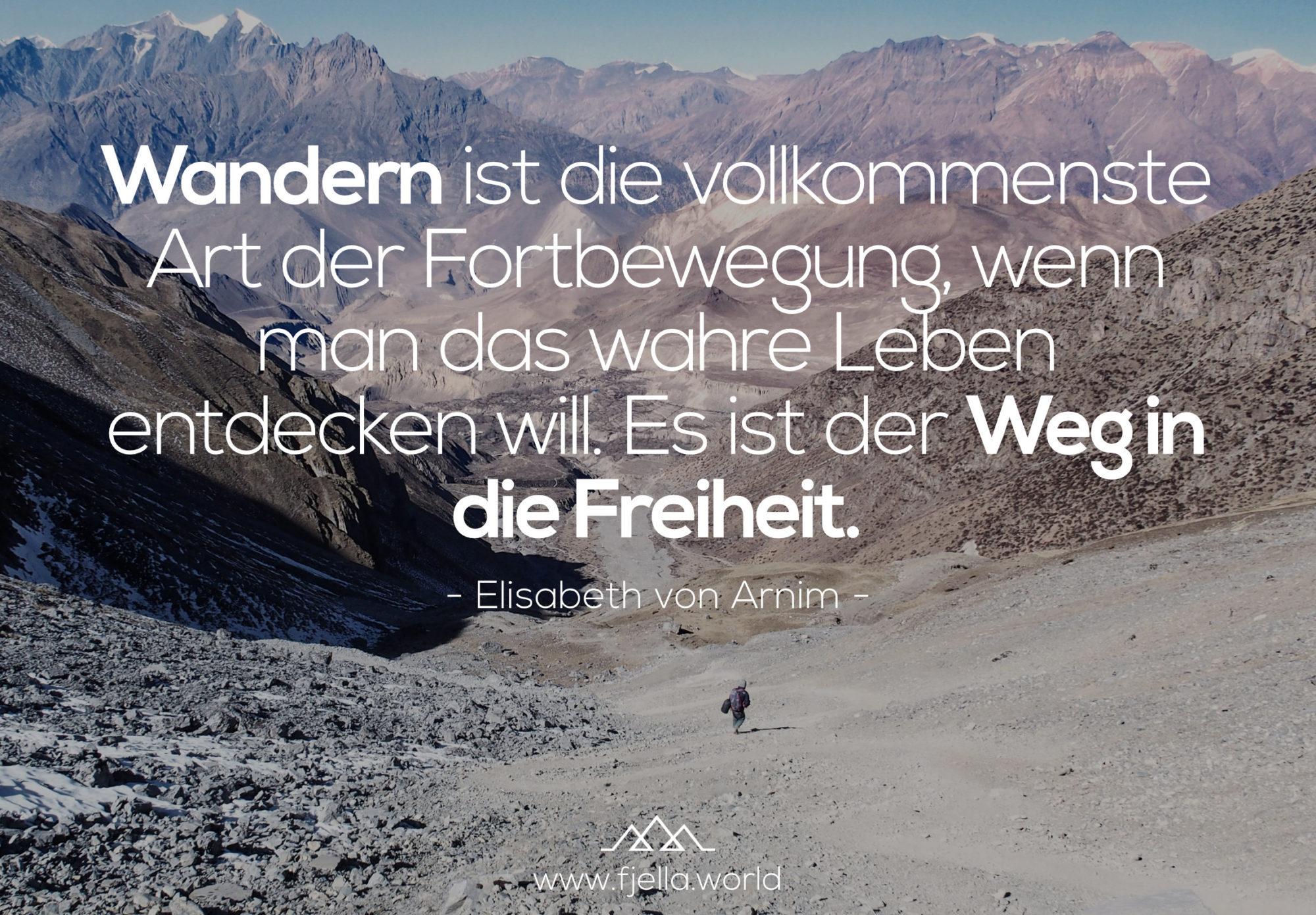 Wandersprüche: Wandern ist die vollkommenste Art der Fortbewegung, wenn man das wahre Leben entdecken will. Es ist der Weg in die Freiheit. - Elisabeth von Arnim