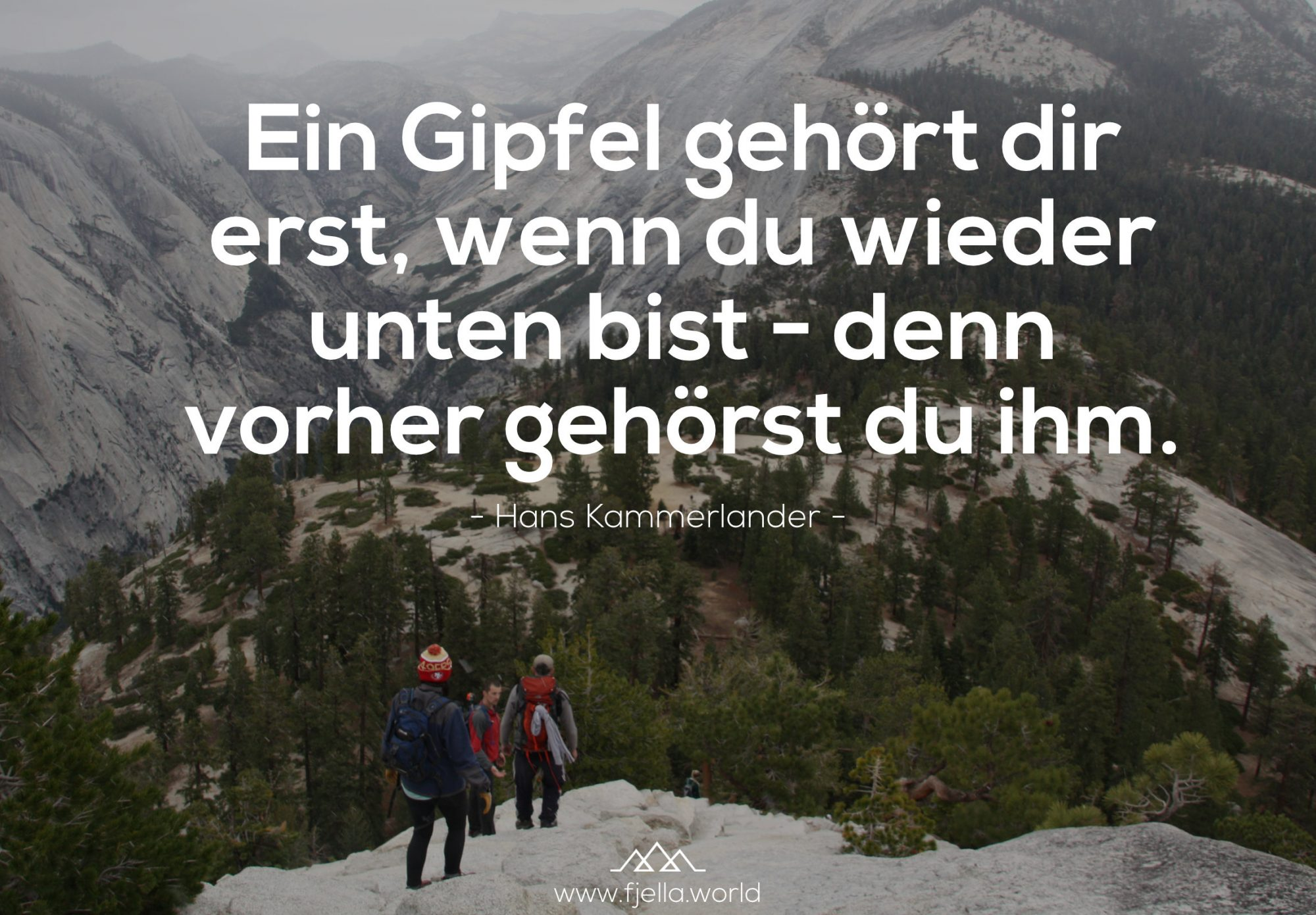 Ein Gipfel gehört dir erst, wenn du wieder unten bist - denn vorher gehörst du ihm. Hans Kammerlander, Bergspruch, Wanderzitat, Inspiration, Motivation, Zitat, Spruch, Reisezitate, Motivation