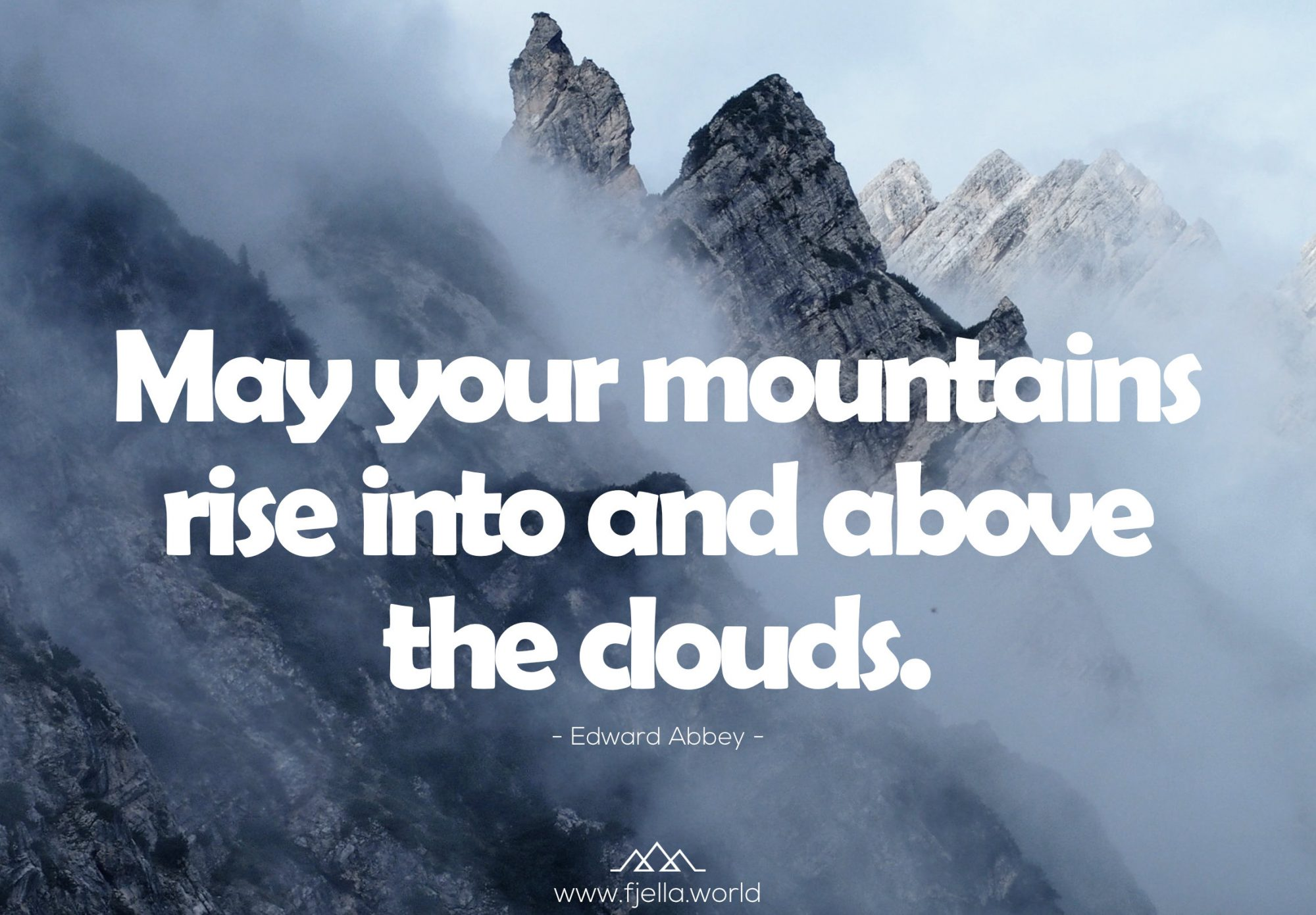 May your mountains rise into and above the clouds. Edward Abbey, Bergspruch, Wanderzitat, Inspiration, Motivation, Zitat, Spruch, Reisezitate, Motivation