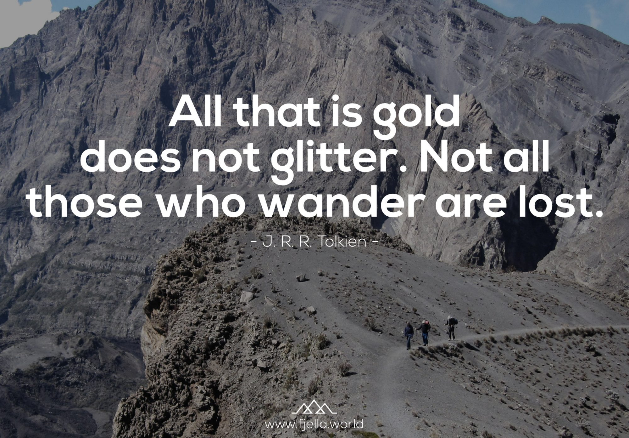 All that is gold does not glitter. Not all those who wander are lost. J.R.R. Tolkien, Bergspruch, Wanderzitat, Inspiration, Motivation, Zitat, Spruch, Reisezitate, Motivation
