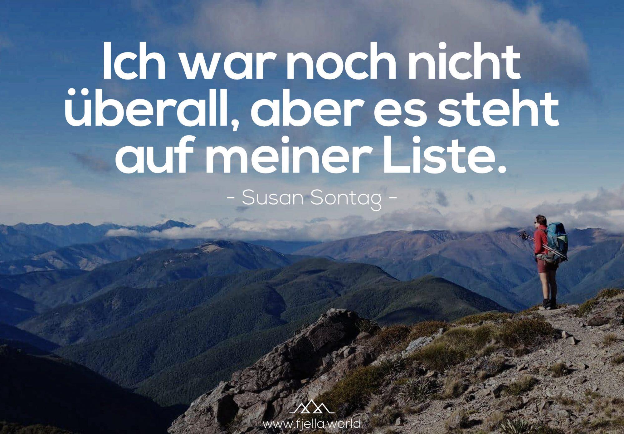 Ich war noch nicht überall, aber es steht auf meiner Liste. Susan Sontag, Bergspruch, Wanderzitat, Inspiration, Motivation, Zitat, Spruch, Reisezitate, Motivation