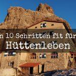 In 10 Schritten fit fürs Hüttenleben, Tipps Hüttentour, Tipps Hüttenübernachtung, Alpenüberquerung, Alpenvereinshütte, Übernachtung Hütte