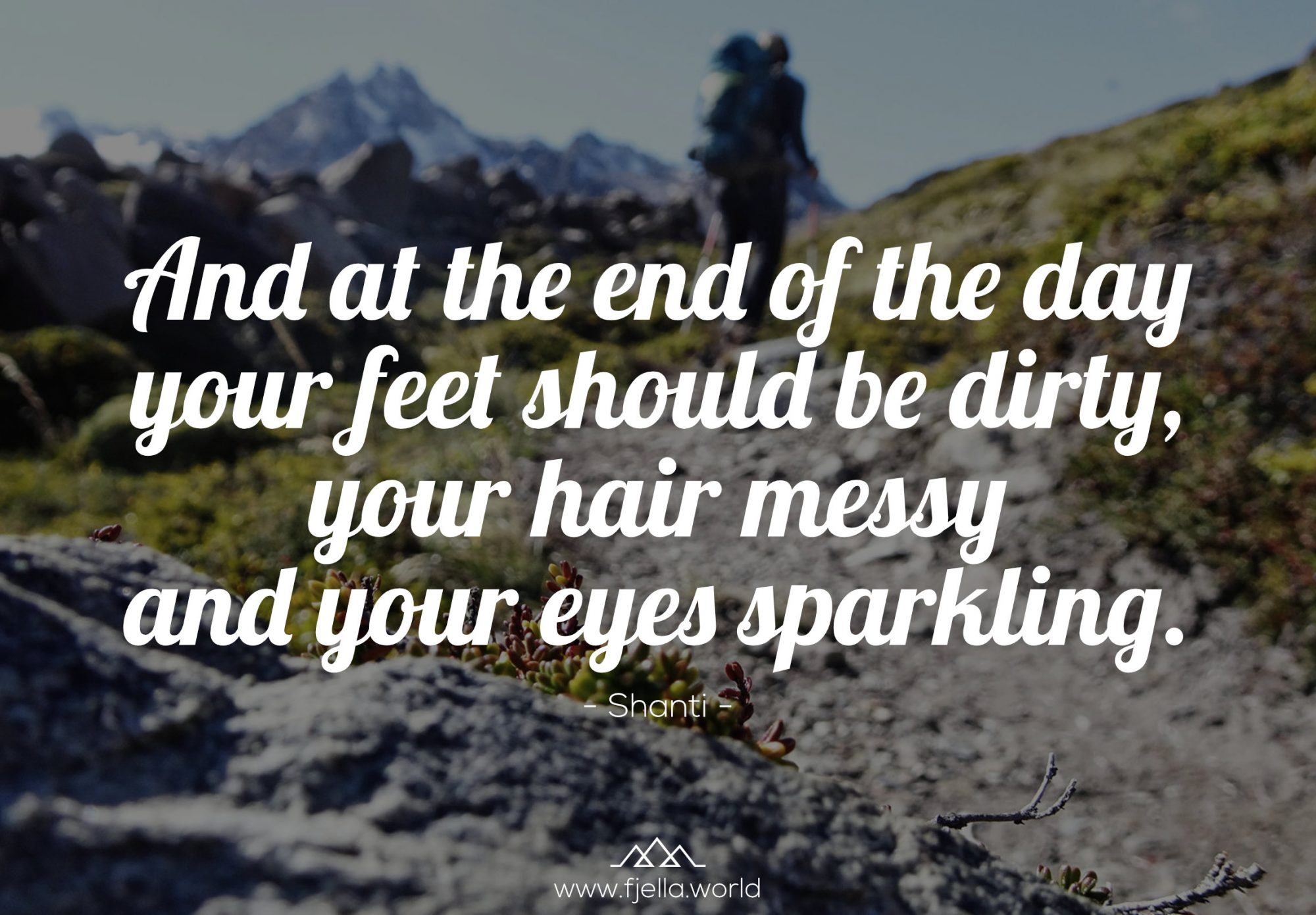 And at the end of the day your feet should be dirty, your hair messy and your eyes sparkling. Wandersprüche, Sprüche Wandern, Zitate Wandern, Wanderzitate, Bergzitate, Motivation Zitate, Inspiration Zitate, Motivation